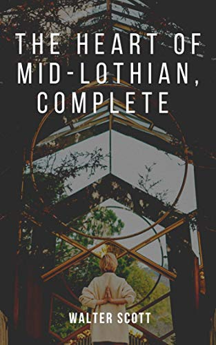 The Heart of Mid-Lothian, Complete (English Edition)