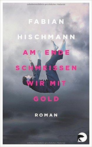 Am Ende schmeißen wir mit Gold: Roman ( 11. Mai 2015 )