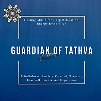 Guardian Of Tathva (Healing Music For Deep Relaxation, Energy Restoration, Mindfulness, Anxiety Control, Treating Low Self Esteem And Depression)