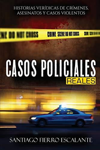 Casos Policiales Reales: Historias verídicas de crímenes, asesinatos y casos violentos