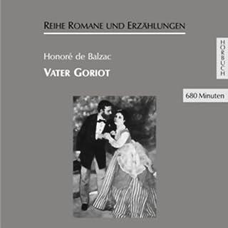 Vater Goriot                   Autor:                                                                                                                                 Honoré de Balzac                               Sprecher:                                                                                                                                 Hans Eckardt                      Spieldauer: 11 Std. und 25 Min.     105 Bewertungen     Gesamt 4,1