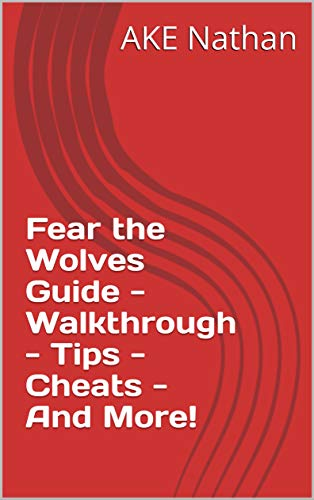 Fear the Wolves Guide - Walkthrough - Tips - Cheats - And More! (English Edition)