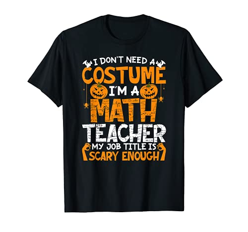 I Don't Need Costume I'm A Math Teacher Halloween...