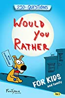 Would You Rather?: Game Book for Kids and Family - 250+ Questions - Vol.1