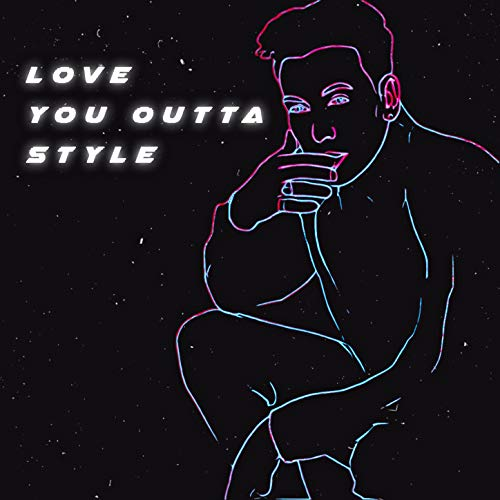 Love You Outta Style [Explicit]