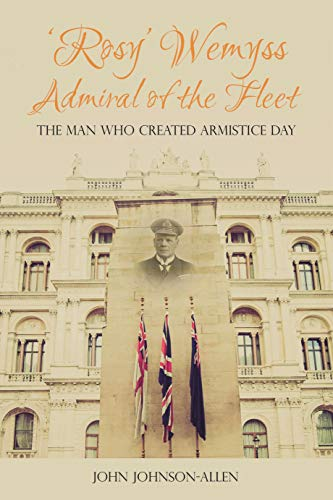 Rosy Wemyss, Admiral of the Fleet: The Man Who Created Armistice Day