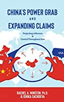 China's Power Grab and Expanding Claims: Projecting Influence and Control Throughout Asia (Raging Waters)