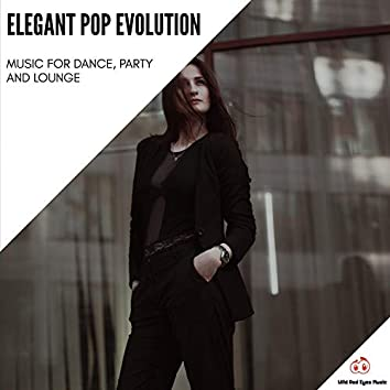 Elegant Pop Evolution - Music For Dance, Party And Lounge