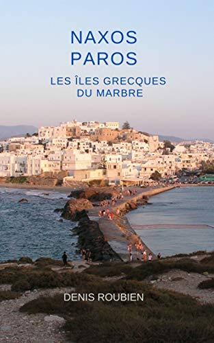 Couverture du livre Naxos - Paros. Les Îles Grecques du marbre: Un guide des îles grecques différent (Grèce, guides culturels)
