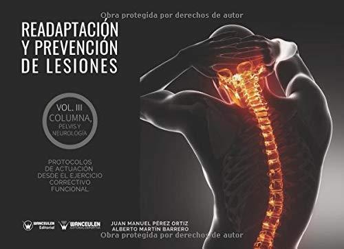 Readaptación y prevención de lesiones Volumen III Columna, pelvis y Neurología: Protocolos de actuación desde el ejercicio correctivo funcional