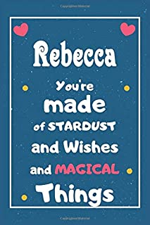 Rebecca You are made of Stardust and Wishes and MAGICAL Things: Personalised Name Notebook, Gift For Her, Christmas Gift, ...