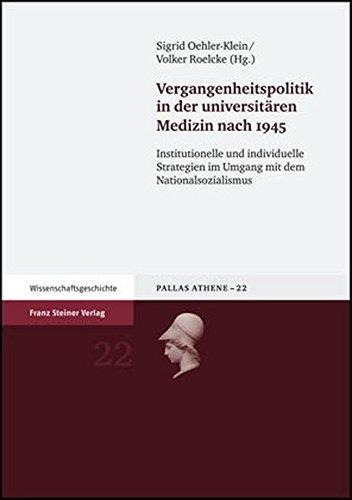 Vergangenheitspolitik in der universitären Medizin nach 1945: Institutionelle und individuelle Strategien im Umgang mit dem Nationalsozialismus. ... Schleiermacher (Pallas Athene, Band 22)