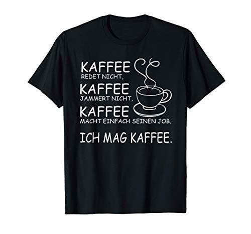 Kaffee Spruch - Kaffee redet nicht, Kaffee jammert nicht T-Shirt