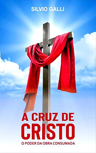A Cruz de Cristo: O Poder da Obra Consumada eBook: Galli, Silvio:  Amazon.com.br: Loja Kindle