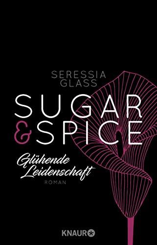 Sugar & Spice - Glühende Leidenschaft: Roman (Die Sugar-&-Spice-Reihe, Band 1)