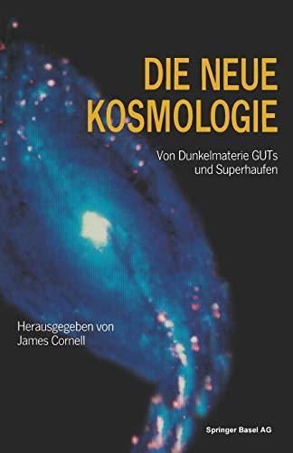 Die neue Kosmologie: Von Dunkelmaterie, GUTs und Superhaufen