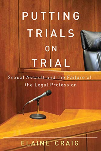 Putting Trials on Trial: Sexual Assault and the Failure of the Legal Profession