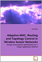 Adaptive MAC, Routing and Topology Control in Wireless Sensor Networks: Energy consumption optimization for a longer application lifetime by Ines Slama (2010-07-14)