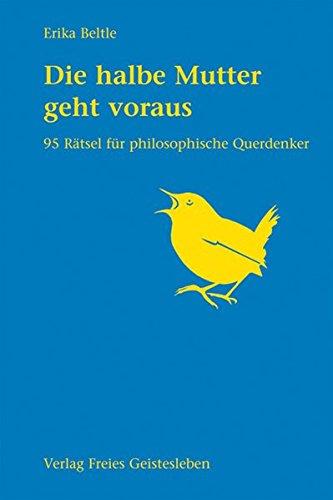 Die halbe Mutter geht voraus: 95 Rätsel für philosophische Querdenker