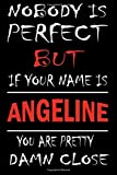 Nobody Is Perfect But If Your Name Is ANGELINE You Are Pretty Damn Close: Lined Journal Notebook to Write In for Notes, Notepad, College Ruled Lined ... kids :6 x 9 inches, 120 pages, Matte cover