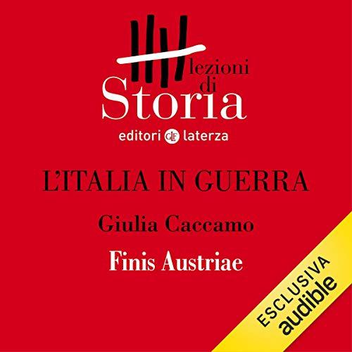 L'Italia in guerra - Frammentazioni. Finis Austriae copertina