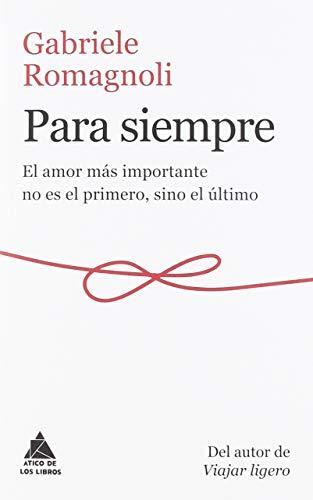 Para siempre: El amor más importante no es el primero, sino el último (Ático de los Libros)