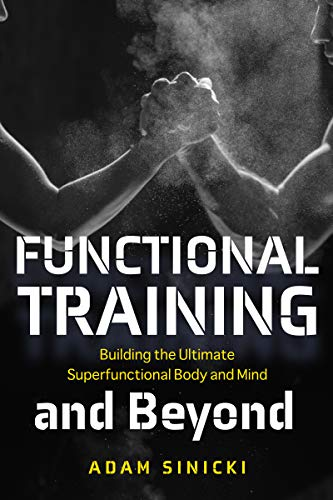 Functional Training and Beyond: Building the Ultimate Superfunctional Body and Mind