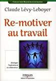 Re-motiver au travail - Développer l'implication de ses collaborateurs
