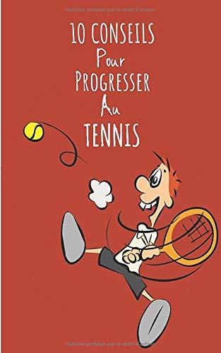 10 CONSEILS POUR PROGRESSER AU TENNIS: Obtenez des conseils pour améliorer votre niveau de Tennis afin de progresser à votre rythme.