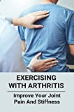 Exercising With Arthritis: Improve Your Joint Pain And Stiffness: Is Rheumatoid Arthritis Genetic (English Edition)