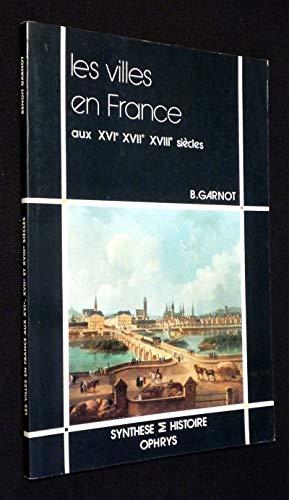 Les Villes en France aux XVIe, XVIIe, XVIIIe siècles