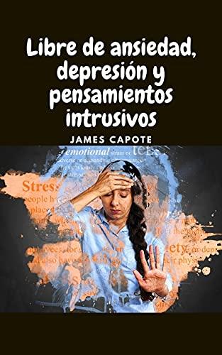 Libre de ansiedad, depresión y pensamientos intrusivos