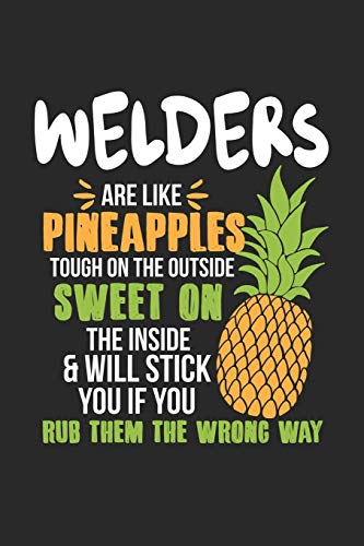 Welders Are Like Pineapples. Tough On The Outside Sweet On The Inside: Welder. Blank Composition Notebook to Take Notes at Work. Plain white Pages. ... To-Do-List or Journal For Men and Women.