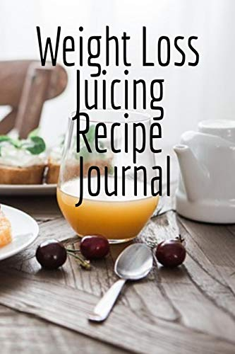 Weight Loss Juicing Recipe Journal: Write Down Your Favorite Blender Recipes, Inspirations, Quotes, Sayings & Notes About Your Secrets Of How To Lose ... & Smoothies In Your Personal Diet Journal!