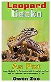 LEOPARD GECKO AS PET: Leopard Geckos As Pet: The Complete Gu