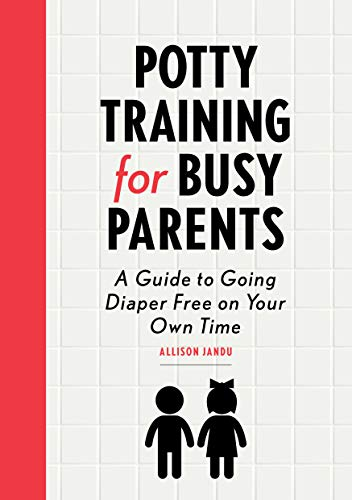 Potty Training for Busy Parents: A Guide to Going Diaper Free on Your Own...