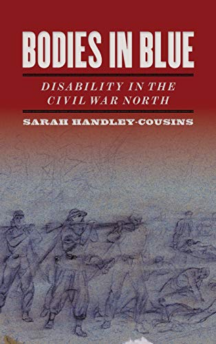 Bodies in Blue: Disability in the Civil War North (UnCivil Wars Ser.)