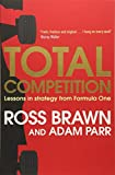 Total Competition: Lessons in Strategy from Formula One - Ross Brawn