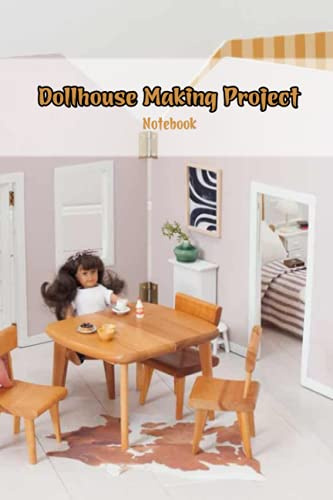 Dollhouse Making Project Notebook: Notebook|Journal| Diary/ Lined - Size 6x9 Inches 100 Pages
