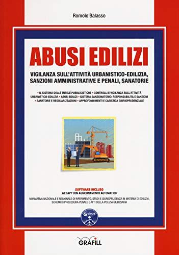 Abusi edilizi. Vigilanza sull'attività urbanistico-edilizia, sanzioni amministrative e penali, sanatorie. Con software