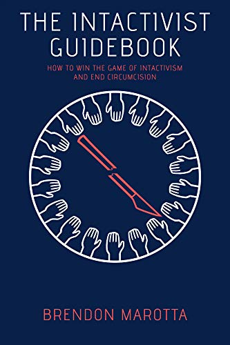 The Intactivist Guidebook: How to Win the Game of Intactivism and End Circumcision