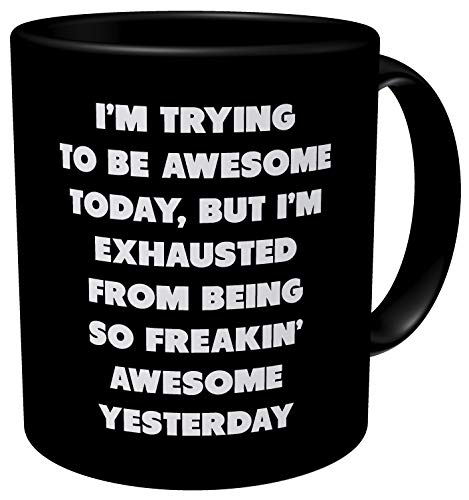 Aviento Black Im Trying To Be Awesome Today But Im Exhausted From Being So Freakin Awesome Yesterday 11 Ounces Funny Coffee Mug