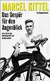 Das Gespür für den Augenblick: Mein Weg in den Profiradsport und wieder hinaus (German Edition)