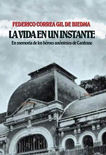 La vida en un instante: En memoria de los héroes anónimos de Canfranc