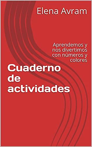 Cuaderno de actividades : Aprendemos y nos divertimos con números y colores
