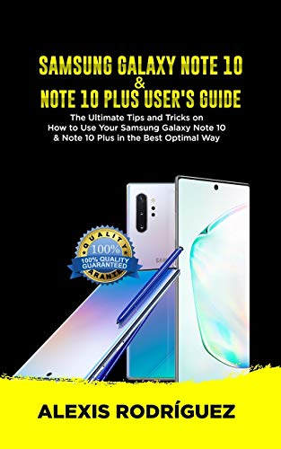 Samsung Galaxy Note 10 & Note 10 Plus User's Guide: The Ultimate Tips and Tricks on How to Use Your Samsung Galaxy Note 10 & Note 10 Plus in the Best Optimal Way