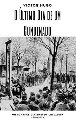 O Último Dia de um Condenado - Victor Hugo: Edição Portuguesa - Clássico Francês