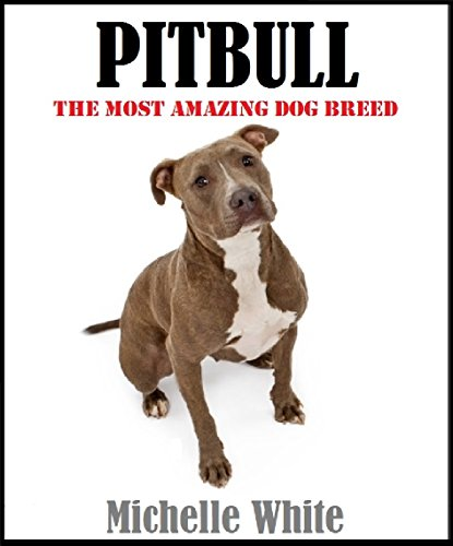 Pitbull: Dog training, Pitbull dog breed, A book about the pitbull dog, How to train your pitbull dog (Pitbull training, Dog training, Pitbull dog, Pitbull ... Pitbull breeding, How to train your dog)
