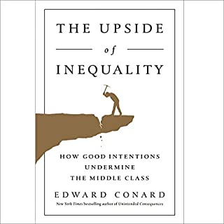 The Upside of Inequality     How Good Intentions Undermine the Middle Class              Written by:                                                                                                                                 Edward Conard                               Narrated by:                                                                                                                                 Rick Adamson                      Length: 10 hrs and 28 mins     Not rated yet     Overall 0.0