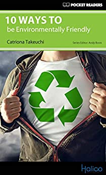 [Catriona Takeuchi, Andy Boon, Darren Halliday]の10 Ways to be Environmentally Friendly: Pocket Readers (English Edition)